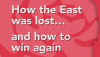 How the East was Lost.. and How to Win It Again
